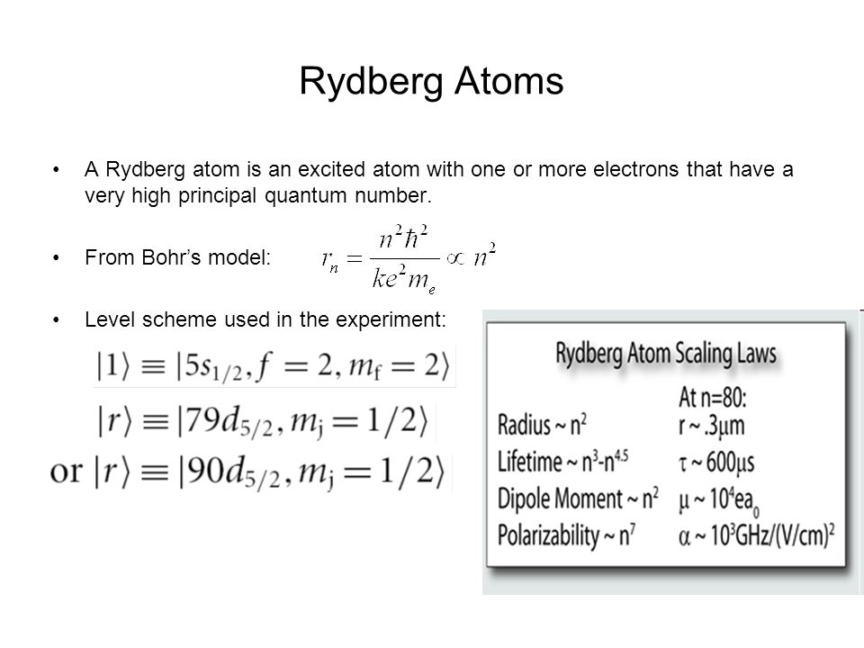 Rydberg Atoms A Rydberg atom is an excited atom with one or more electrons that have a very high principal quantum number.