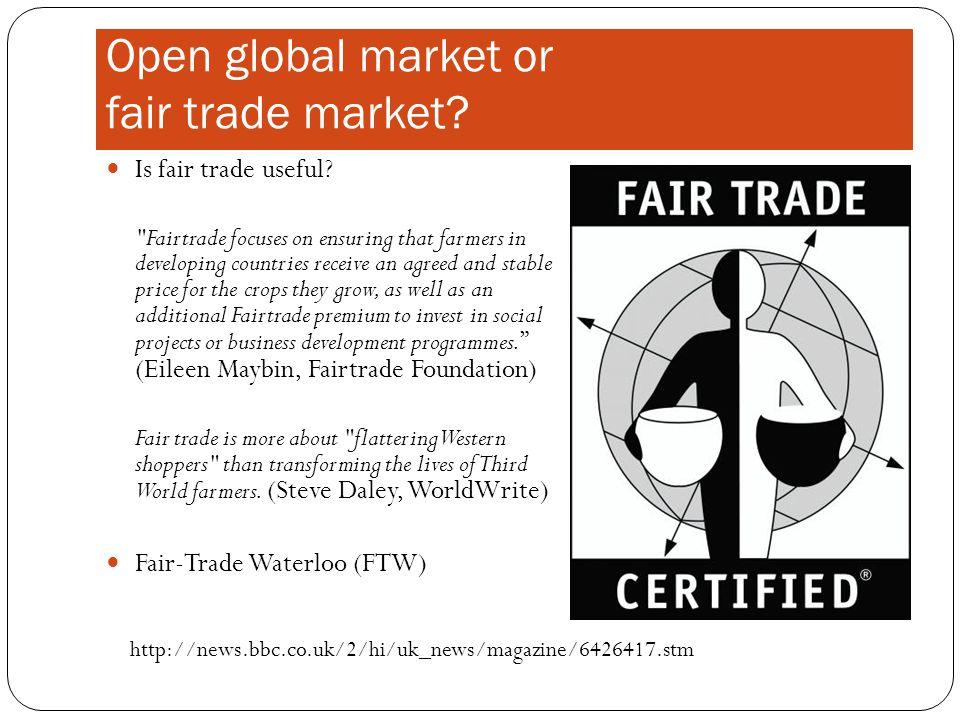 Open global market or fair trade market.Is fair trade useful.