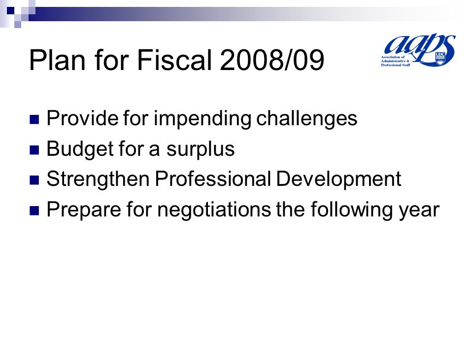 Plan for Fiscal 2008/09 Provide for impending challenges Budget for a surplus Strengthen Professional Development Prepare for negotiations the followi