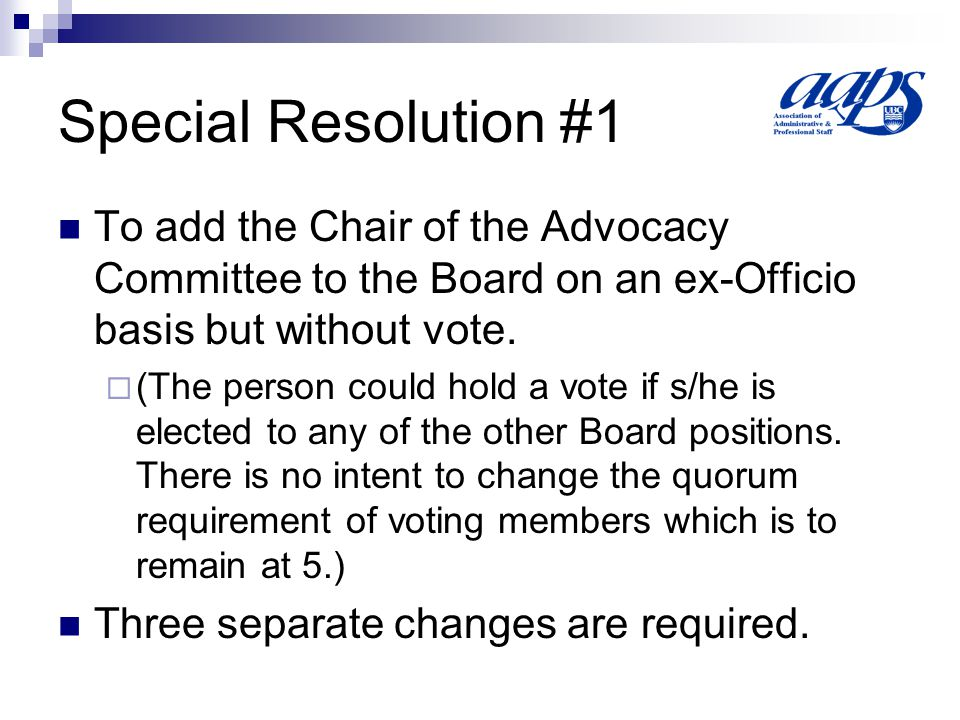 Special Resolution #1 To add the Chair of the Advocacy Committee to the Board on an ex-Officio basis but without vote.