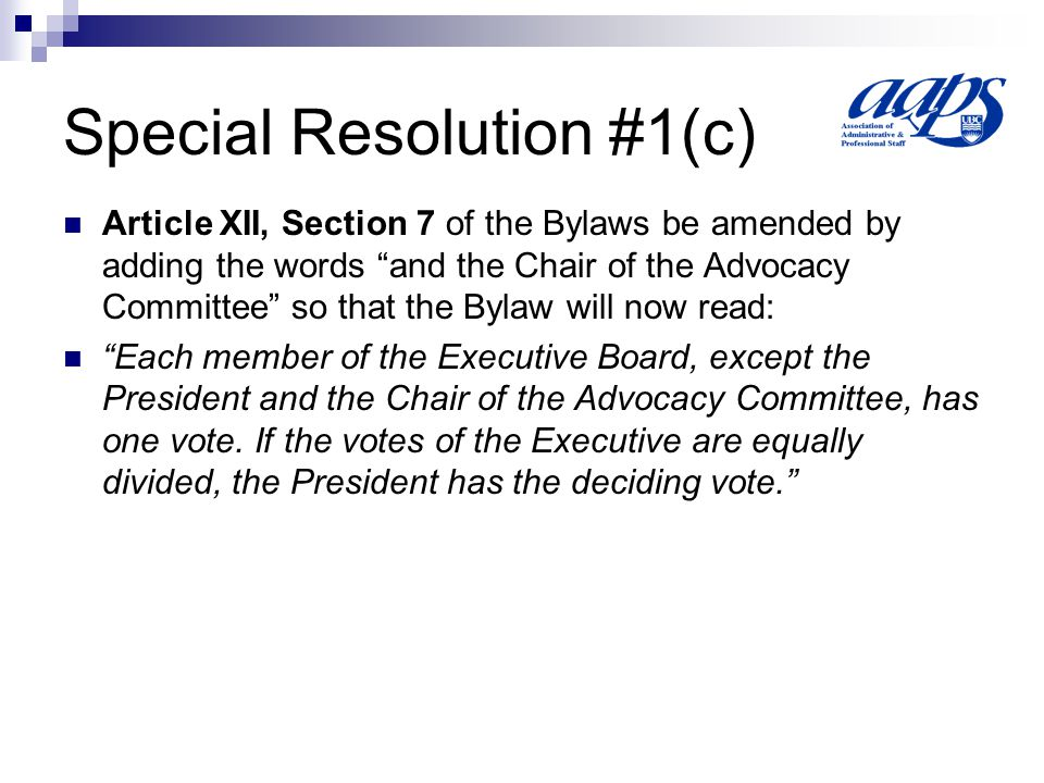 """Special Resolution #1(c) Article XII, Section 7 of the Bylaws be amended by adding the words """"and the Chair of the Advocacy Committee"""" so that the Byl"""