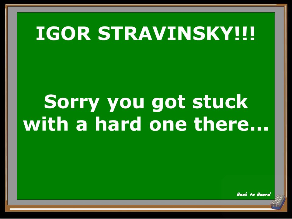 ROW ONE... What is IGOR STRAVINSKY S name Hint: it starts with an I Show Answer