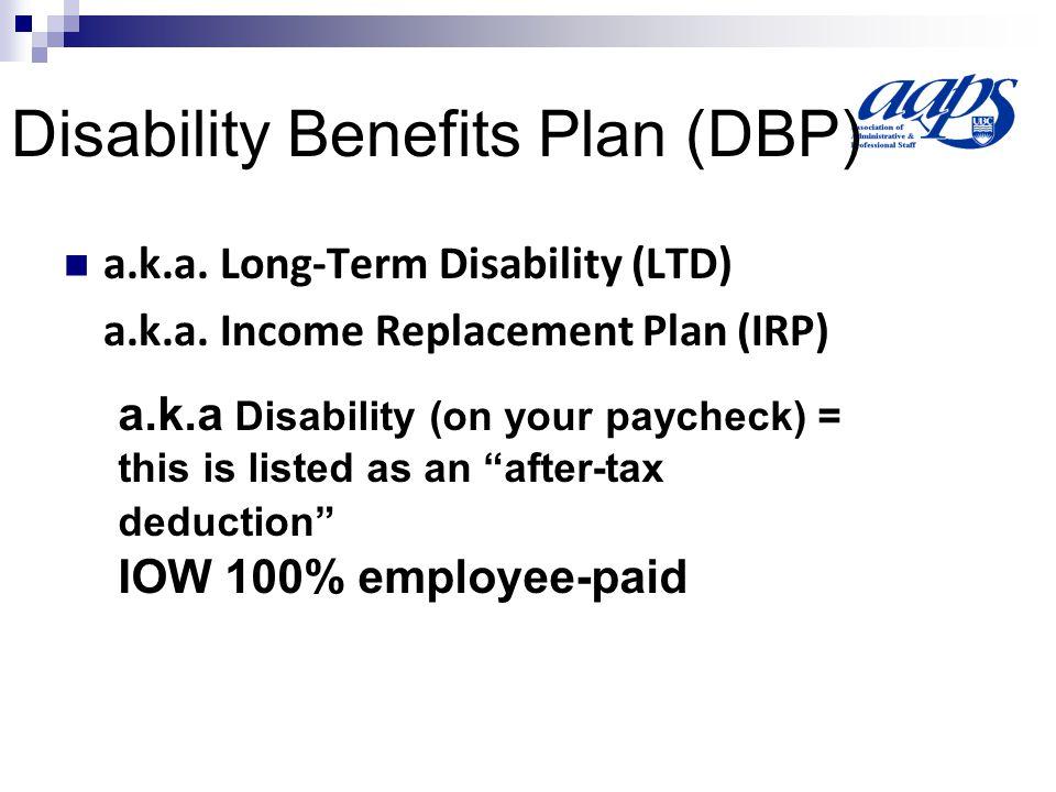 Disability Benefits Plan (DBP) a.k.a. Long-Term Disability (LTD) a.k.a.