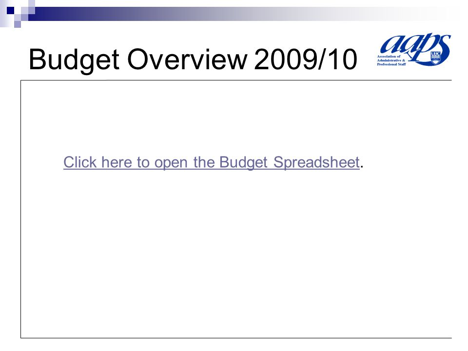 Budget Overview 2009/10 Click here to open the Budget SpreadsheetClick here to open the Budget Spreadsheet.