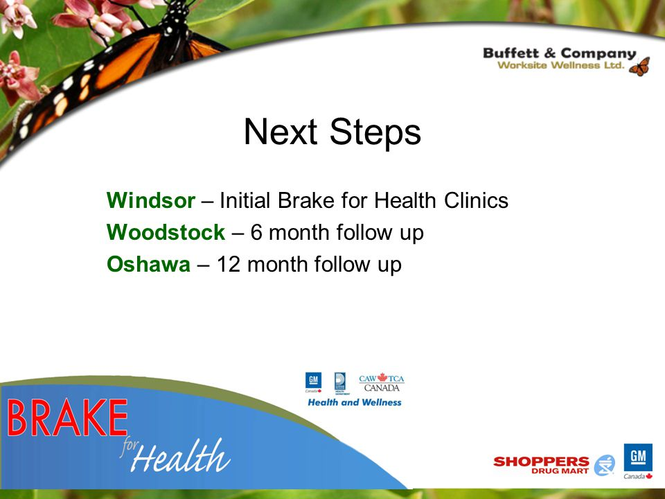 Next Steps Windsor – Initial Brake for Health Clinics Woodstock – 6 month follow up Oshawa – 12 month follow up