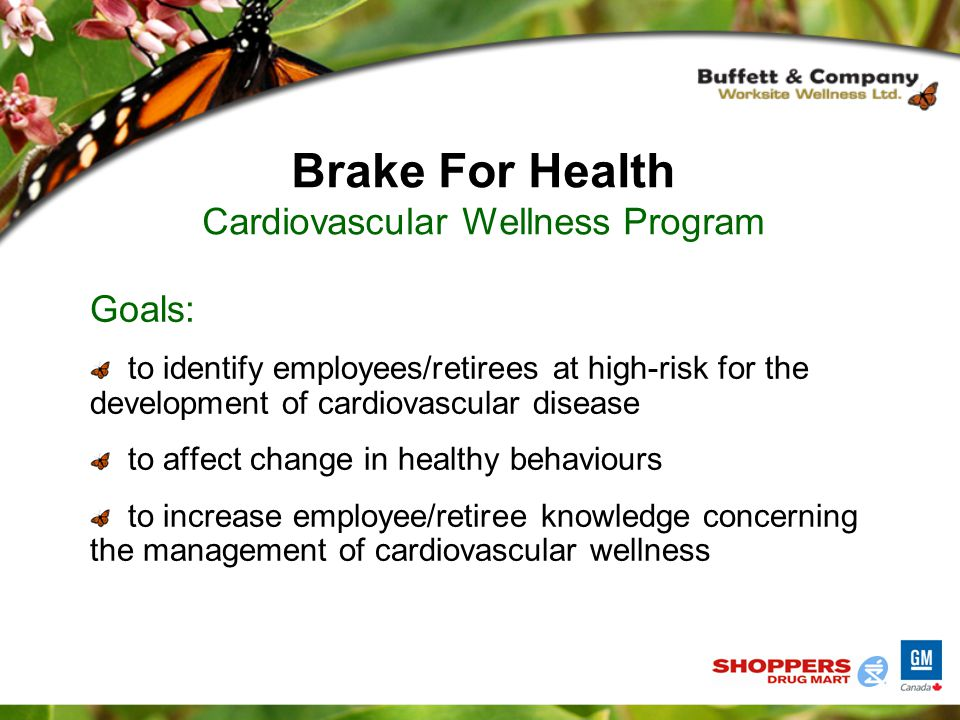 Goals: to identify employees/retirees at high-risk for the development of cardiovascular disease to affect change in healthy behaviours to increase employee/retiree knowledge concerning the management of cardiovascular wellness Brake For Health Cardiovascular Wellness Program