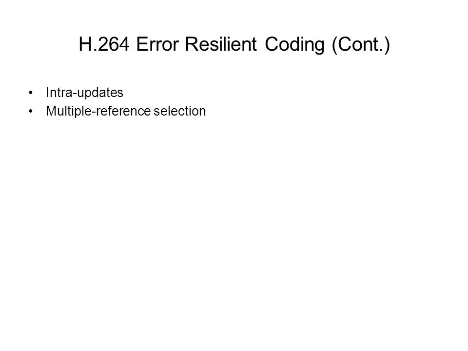 H.264 Error Resilient Coding (Cont.) Intra-updates Multiple-reference selection