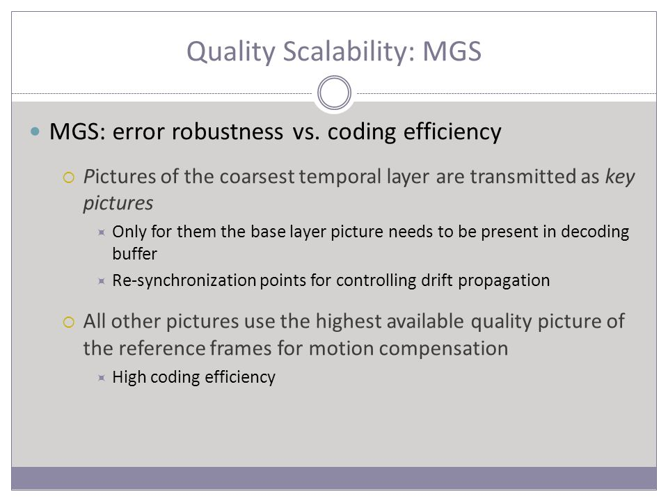 Quality Scalability: MGS MGS: error robustness vs.