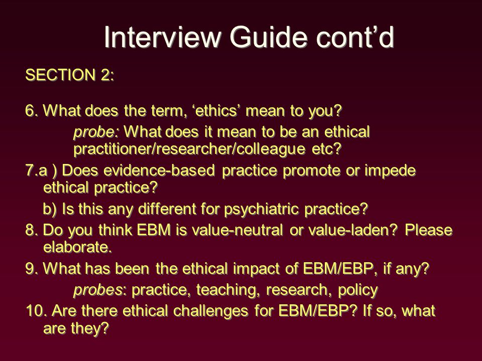 Interview Guide cont'd SECTION 2: 6.What does the term, 'ethics' mean to you.