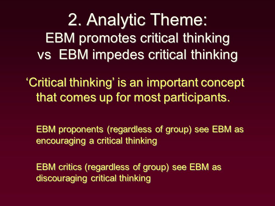 2. Analytic Theme: EBM promotes critical thinking vs EBM impedes critical thinking 'Critical thinking' is an important concept that comes up for most