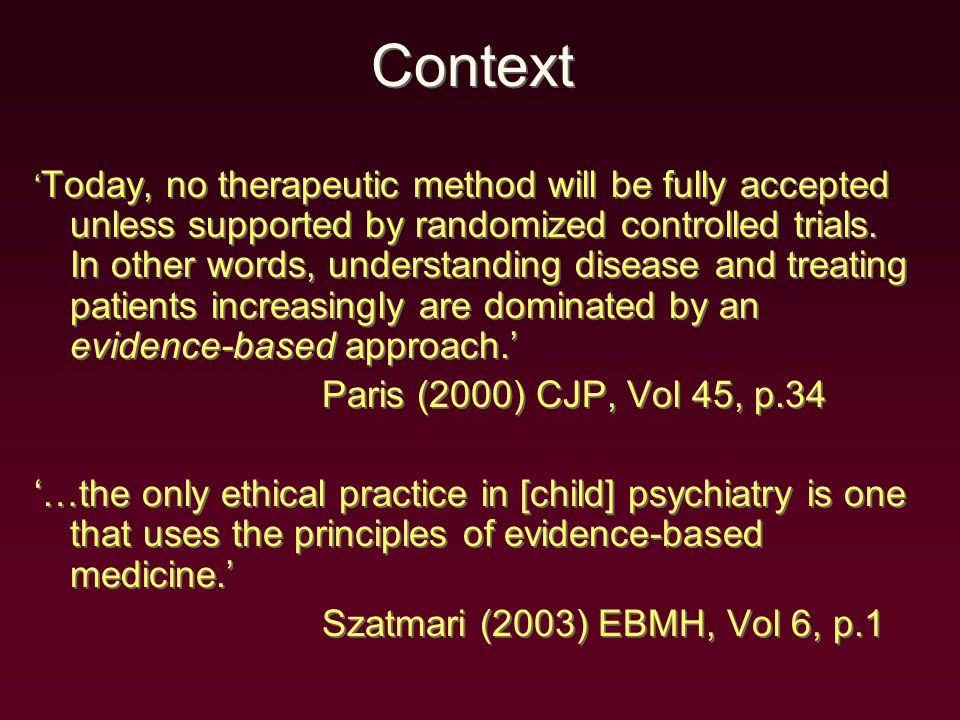 Context ' Today, no therapeutic method will be fully accepted unless supported by randomized controlled trials.