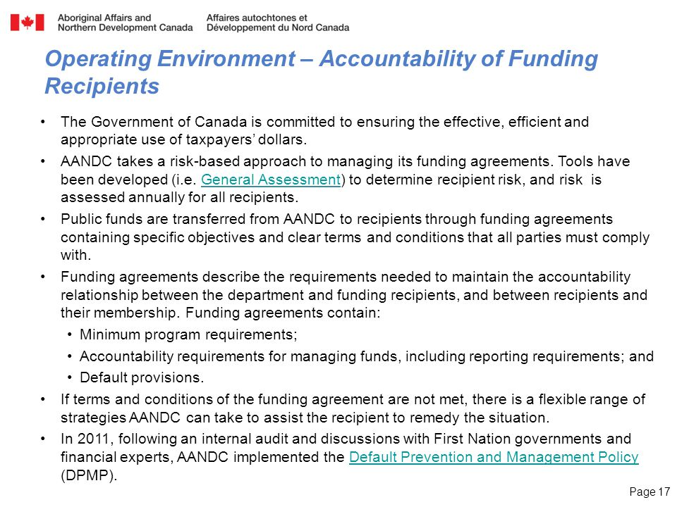 Page 17 Operating Environment – Accountability of Funding Recipients The Government of Canada is committed to ensuring the effective, efficient and ap