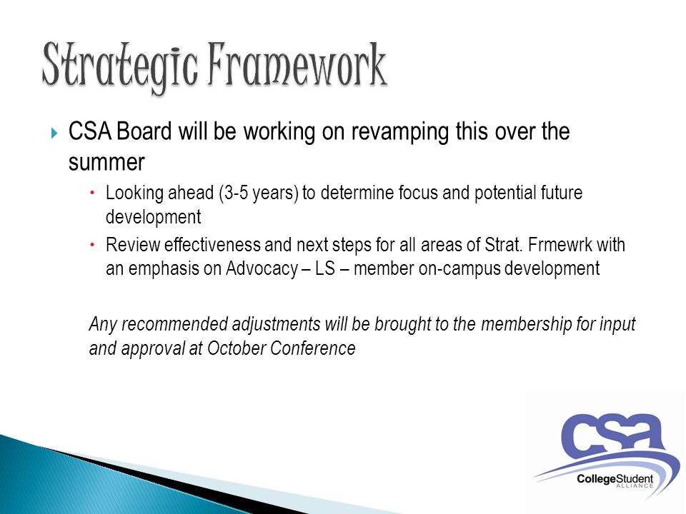  CSA Board will be working on revamping this over the summer  Looking ahead (3-5 years) to determine focus and potential future development  Review effectiveness and next steps for all areas of Strat.