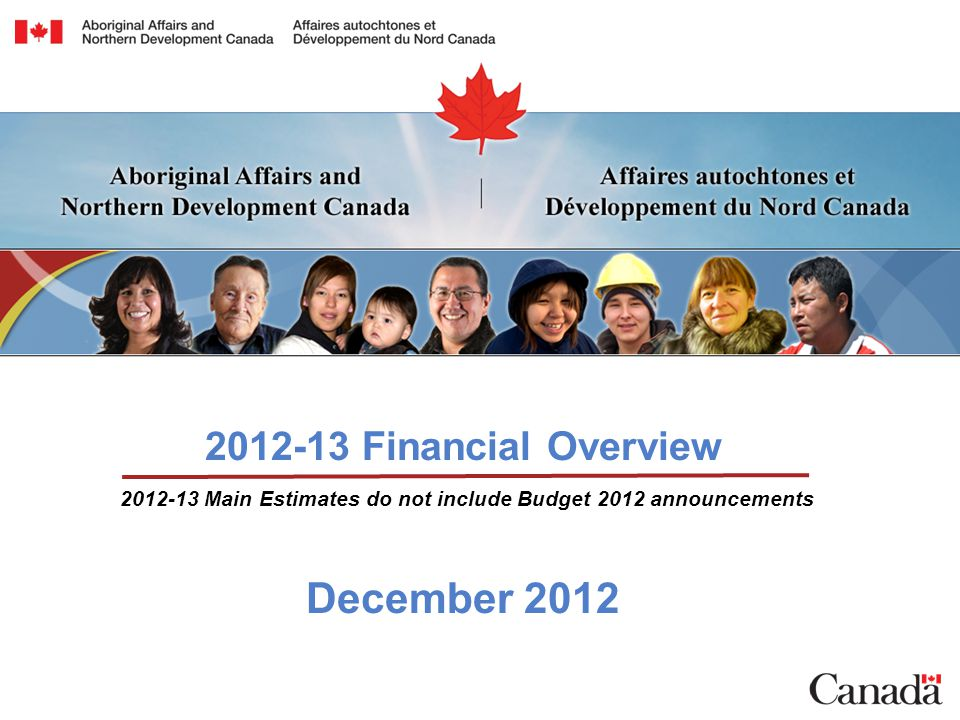 2012-13 Financial Overview December 2012 2012-13 Main Estimates do not include Budget 2012 announcements