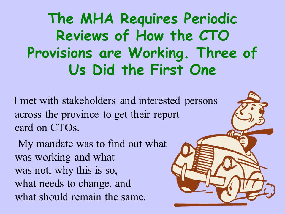 The MHA Requires Periodic Reviews of How the CTO Provisions are Working. Three of Us Did the First One I met with stakeholders and interested persons