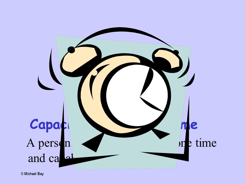 Capacity depends on time A person may be incapable at one time and capable at another. © Michael Bay
