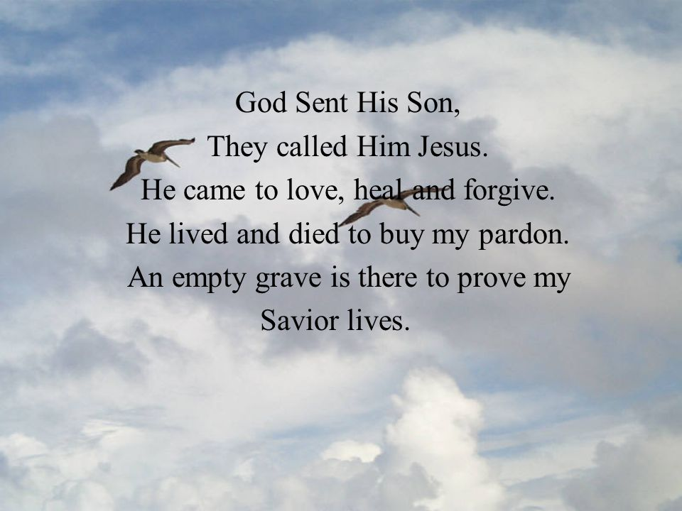 God Sent His Son, They called Him Jesus. He came to love, heal and forgive.