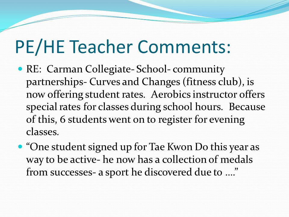 PE/HE Teacher Comments: RE: Carman Collegiate- School- community partnerships- Curves and Changes (fitness club), is now offering student rates.
