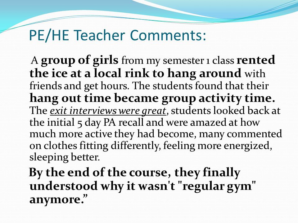 PE/HE Teacher Comments: A group of girls from my semester 1 class rented the ice at a local rink to hang around with friends and get hours.
