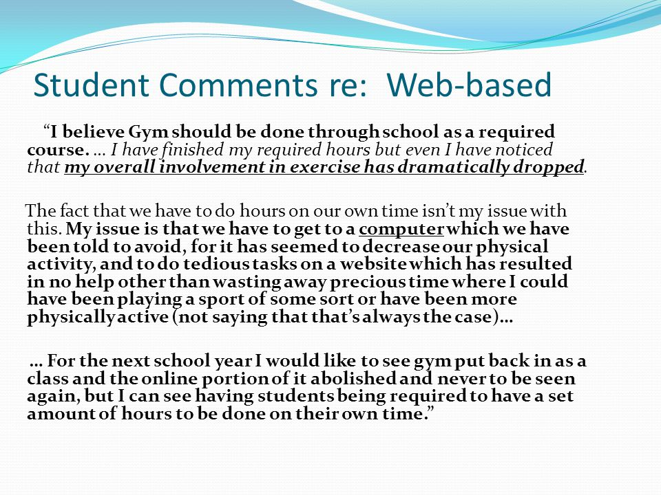 Student Comments re: Web-based I believe Gym should be done through school as a required course.