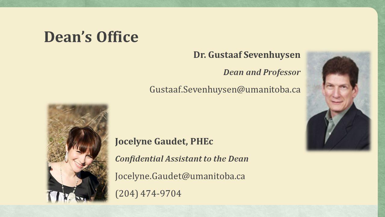 Dean's Office Dr. Gustaaf Sevenhuysen Dean and Professor Gustaaf.Sevenhuysen@umanitoba.ca Jocelyne Gaudet, PHEc Confidential Assistant to the Dean Joc