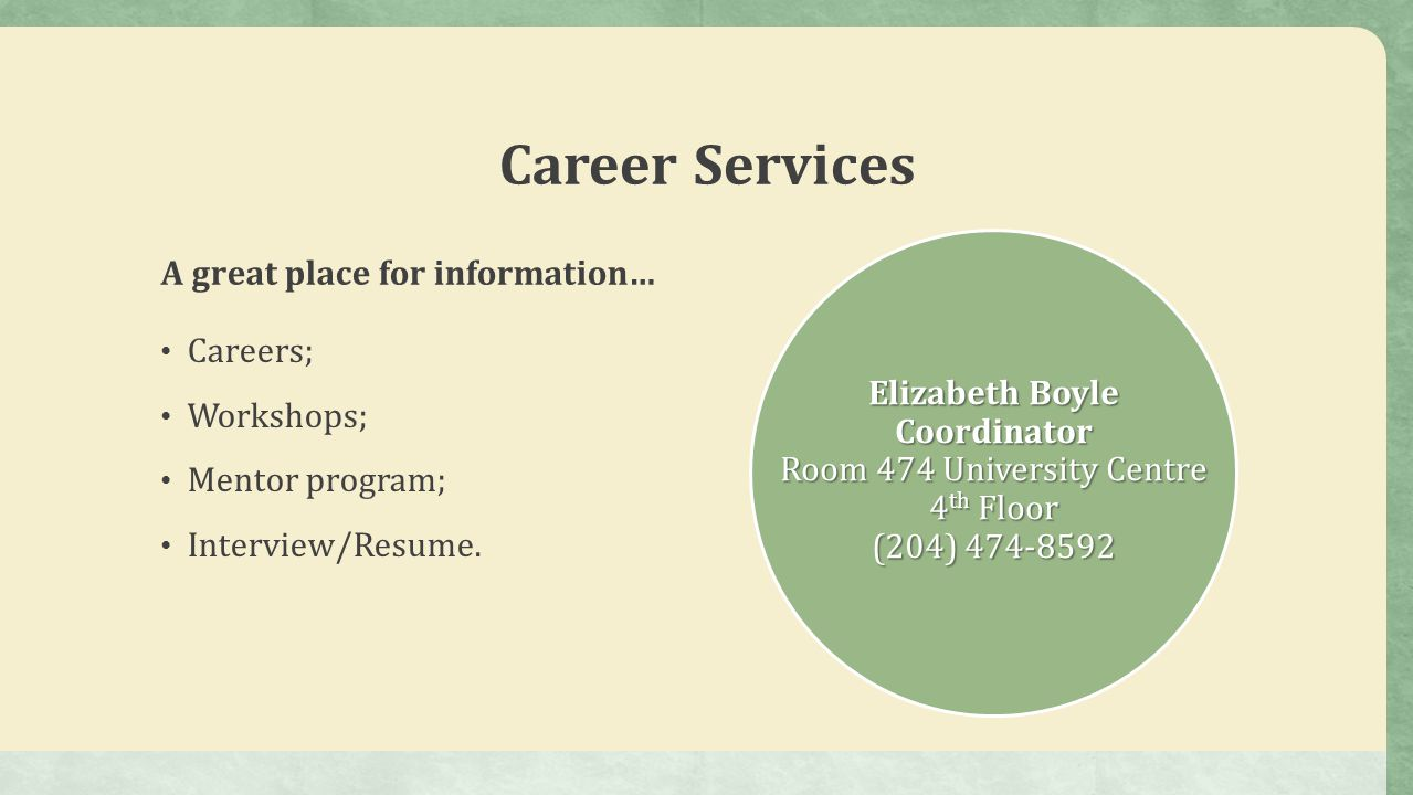 Career Services A great place for information… Careers; Workshops; Mentor program; Interview/Resume.