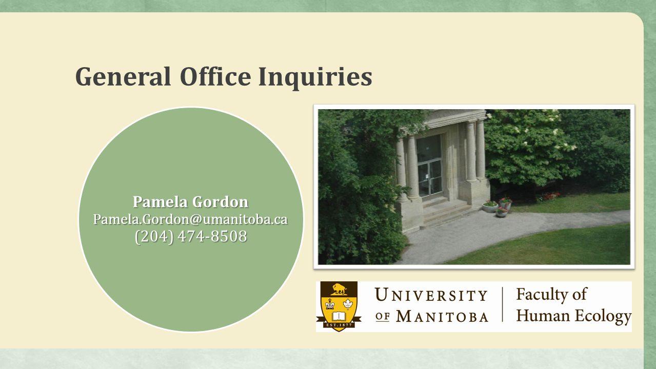 General Office Inquiries Pamela Gordon Pamela.Gordon@umanitoba.ca (204) 474-8508