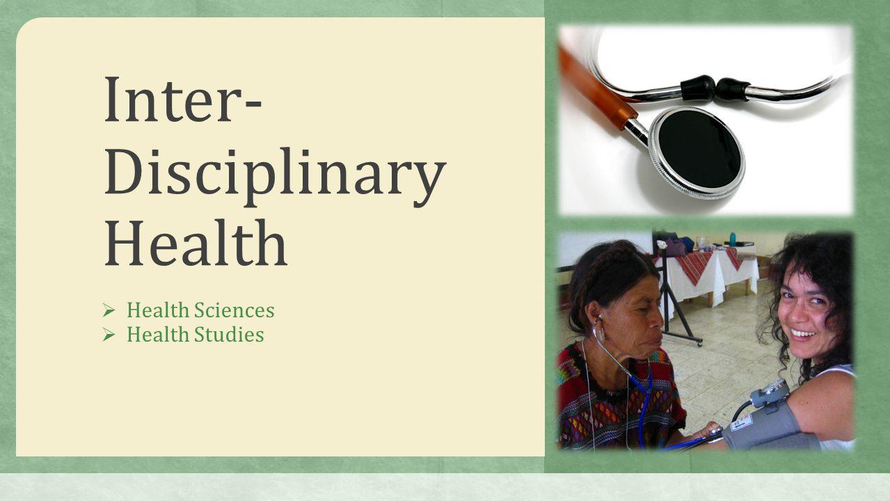 Inter- Disciplinary Health  Health Sciences  Health Studies