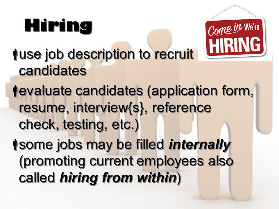 Hiring  use job description to recruit candidates  evaluate candidates (application form, resume, interview{s}, reference check, testing, etc.)  so