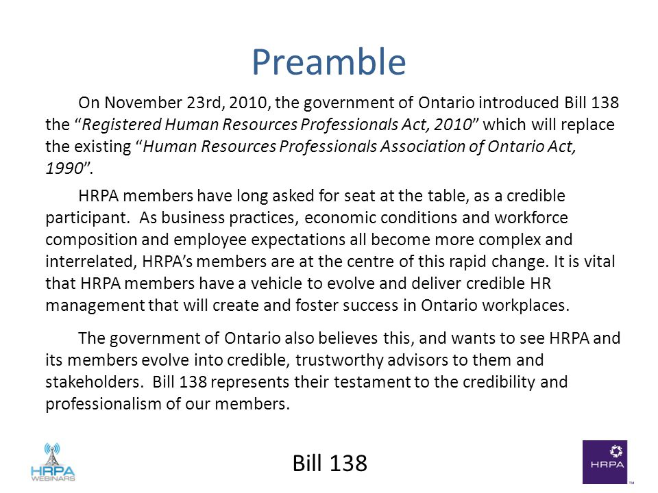 Preamble On November 23rd, 2010, the government of Ontario introduced Bill 138 the Registered Human Resources Professionals Act, 2010 which will replace the existing Human Resources Professionals Association of Ontario Act, 1990 .