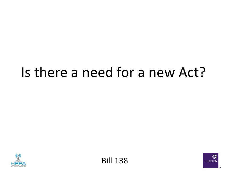 Bill 138 Is there a need for a new Act