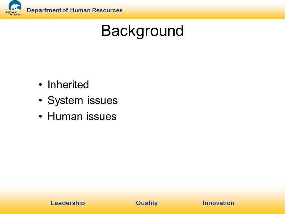 LeadershipQuality Innovation Department of Human Resources Background Inherited System issues Human issues