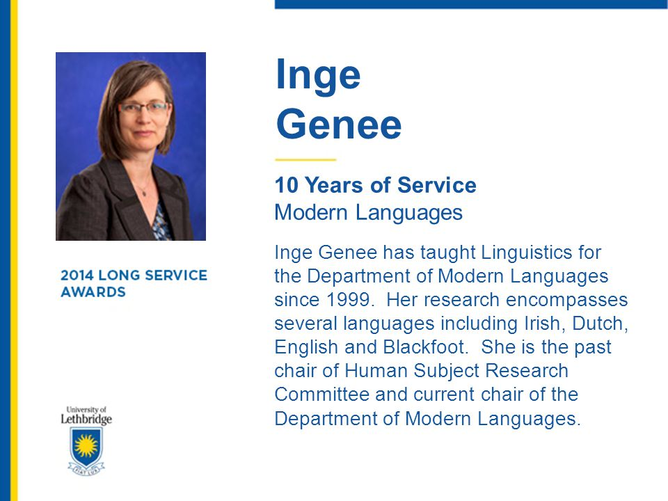 Inge Genee 10 Years of Service Modern Languages Inge Genee has taught Linguistics for the Department of Modern Languages since 1999. Her research enco