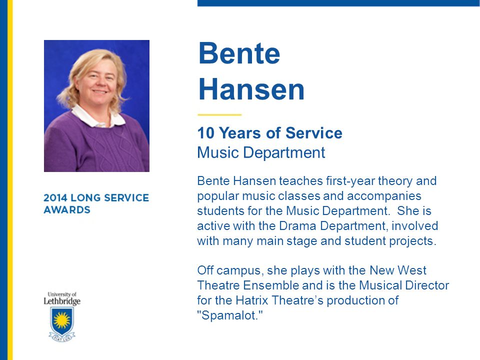 Bente Hansen 10 Years of Service Music Department Bente Hansen teaches first-year theory and popular music classes and accompanies students for the Mu