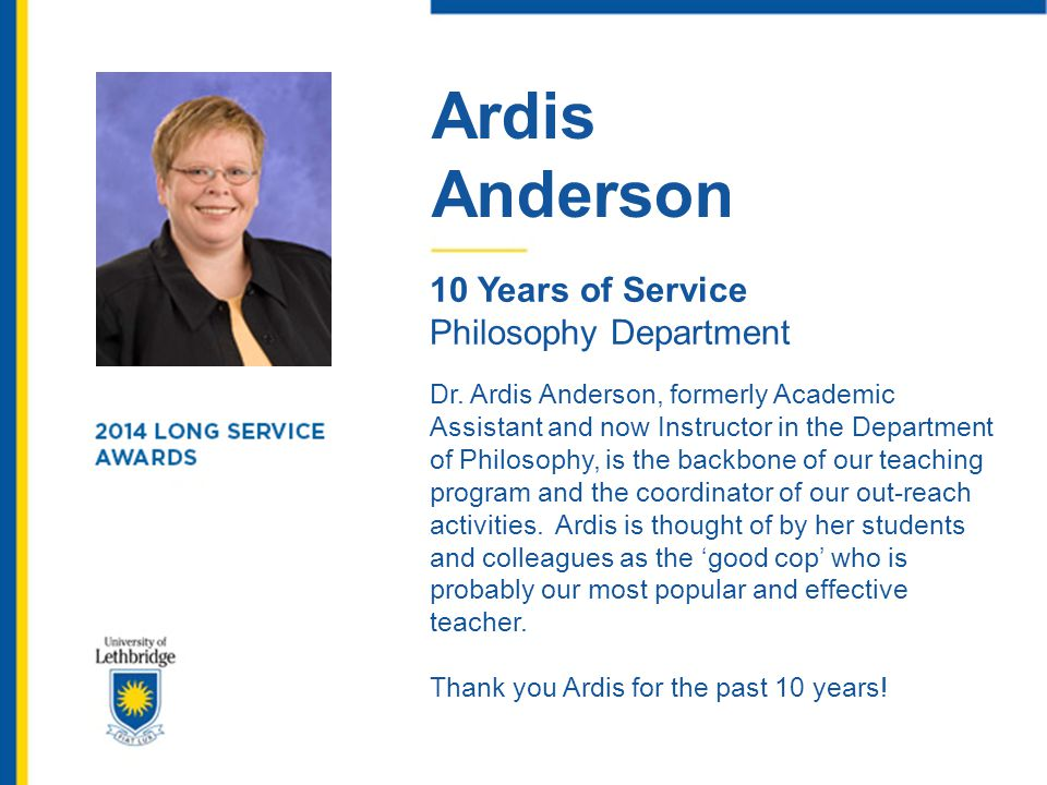 Ardis Anderson 10 Years of Service Philosophy Department Dr. Ardis Anderson, formerly Academic Assistant and now Instructor in the Department of Philo