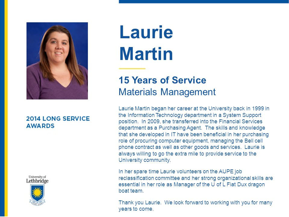 Laurie Martin 15 Years of Service Materials Management Laurie Martin began her career at the University back in 1999 in the Information Technology dep