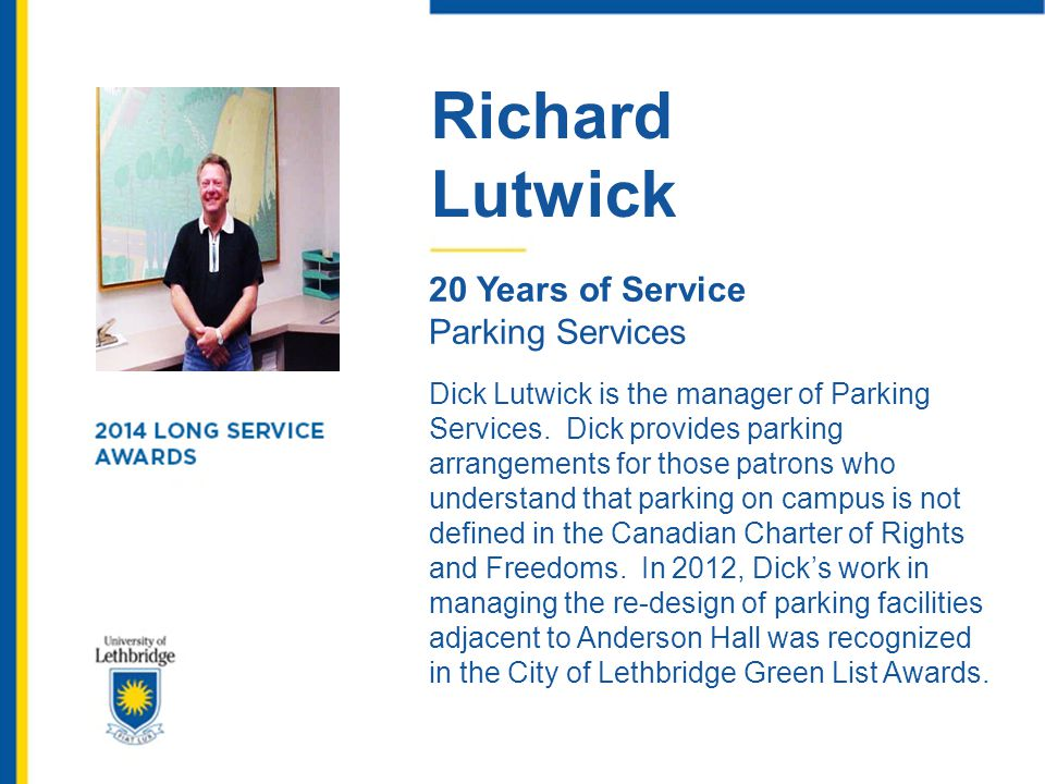 Richard Lutwick 20 Years of Service Parking Services Dick Lutwick is the manager of Parking Services. Dick provides parking arrangements for those pat