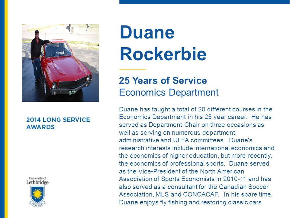 Duane Rockerbie 25 Years of Service Economics Department Duane has taught a total of 20 different courses in the Economics Department in his 25 year c