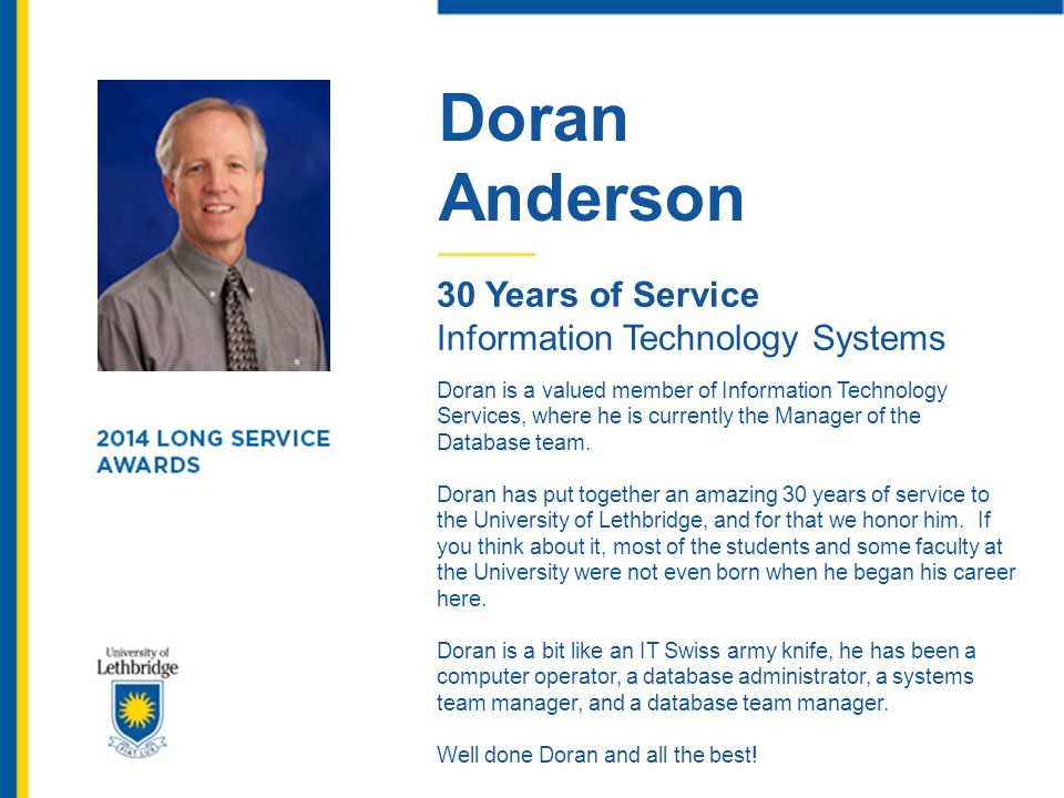 Doran Anderson 30 Years of Service Information Technology Systems Doran is a valued member of Information Technology Services, where he is currently t