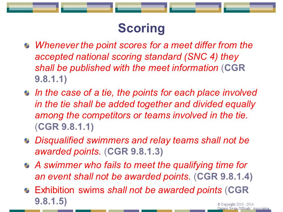 © Copyright 2010 - 2014 Ontario Swim Officials' Association Scoring Whenever the point scores for a meet differ from the accepted national scoring sta