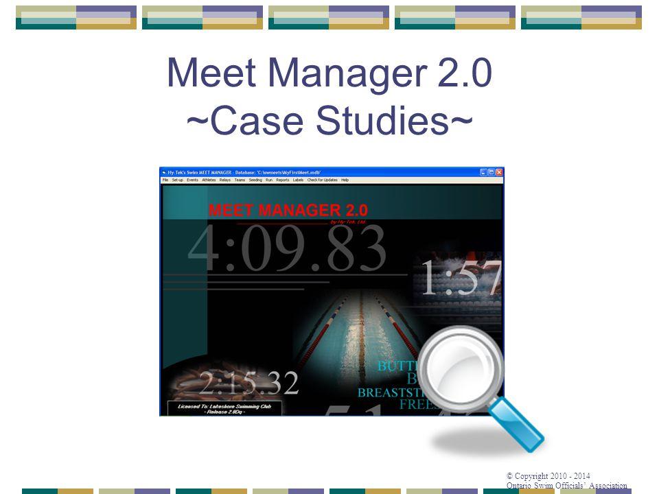 © Copyright 2010 - 2014 Ontario Swim Officials' Association Meet Manager 2.0 ~Case Studies~