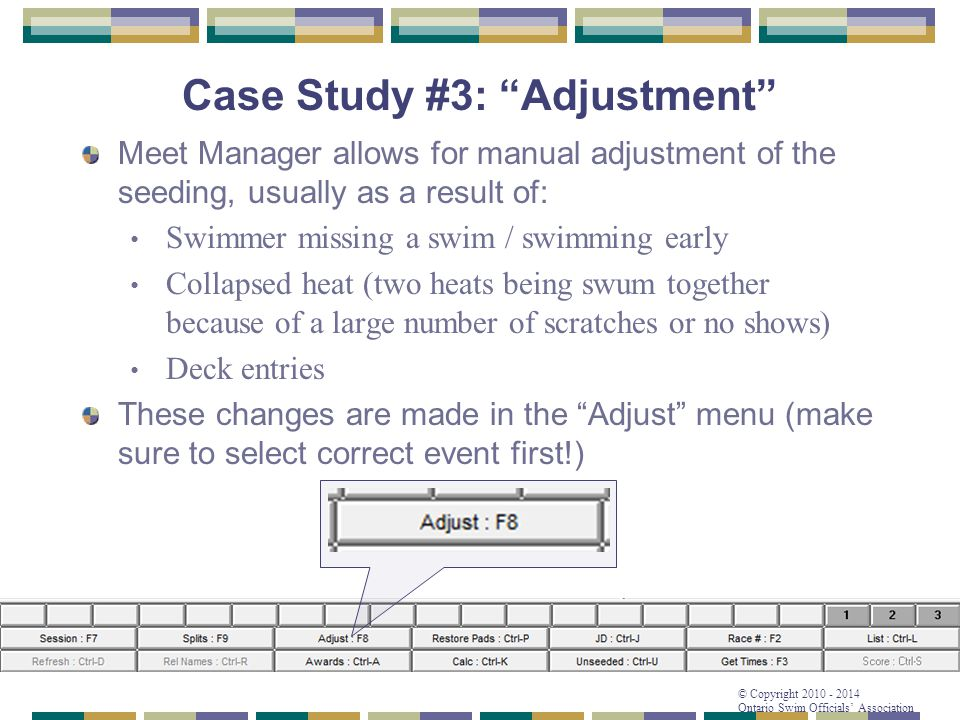 """© Copyright 2010 - 2014 Ontario Swim Officials' Association Case Study #3: """"Adjustment"""" Meet Manager allows for manual adjustment of the seeding, usua"""