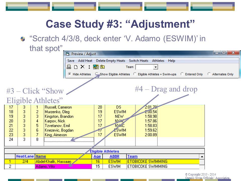 "© Copyright 2010 - 2014 Ontario Swim Officials' Association Case Study #3: ""Adjustment"" ""Scratch 4/3/8, deck enter 'V. Adamo (ESWIM)' in that spot"" #4"