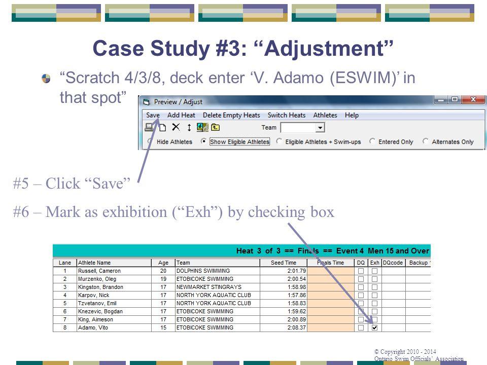 "© Copyright 2010 - 2014 Ontario Swim Officials' Association Case Study #3: ""Adjustment"" ""Scratch 4/3/8, deck enter 'V. Adamo (ESWIM)' in that spot"" #6"