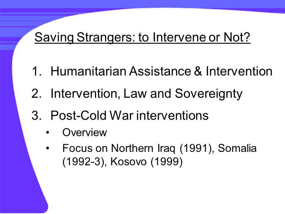 Key Questions 1.What is the distinction between humanitarian assistance and intervention.