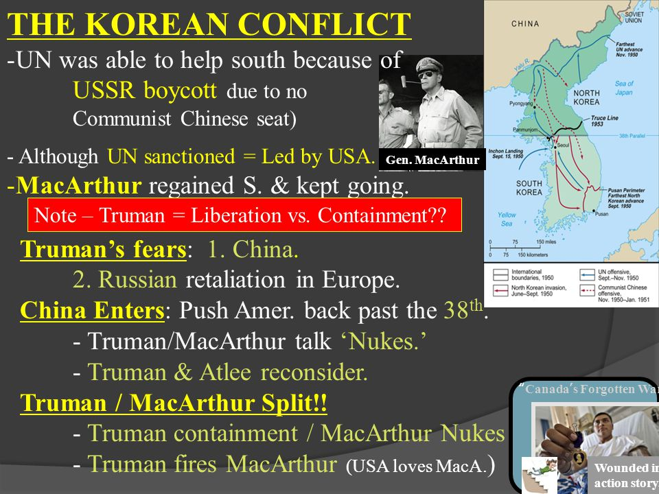 THE KOREAN CONFLICT -UN was able to help south because of USSR boycott due to no Communist Chinese seat) - Although UN sanctioned = Led by USA. -MacAr