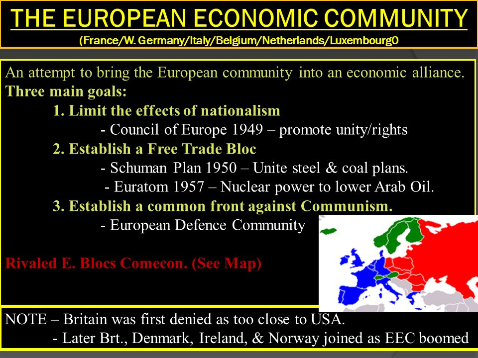 THE EUROPEAN ECONOMIC COMMUNITY (France/W. Germany/Italy/Belgium/Netherlands/Luxembourg0 An attempt to bring the European community into an economic a