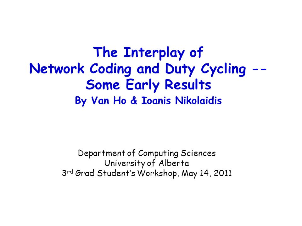 May 14, 2011Van Ho & Ioanis Nikolaidis2/8 Introduction Transceiver Duty-cycling (DC): to reduce the cost of idly listening to the channel by powering down the transceivers.