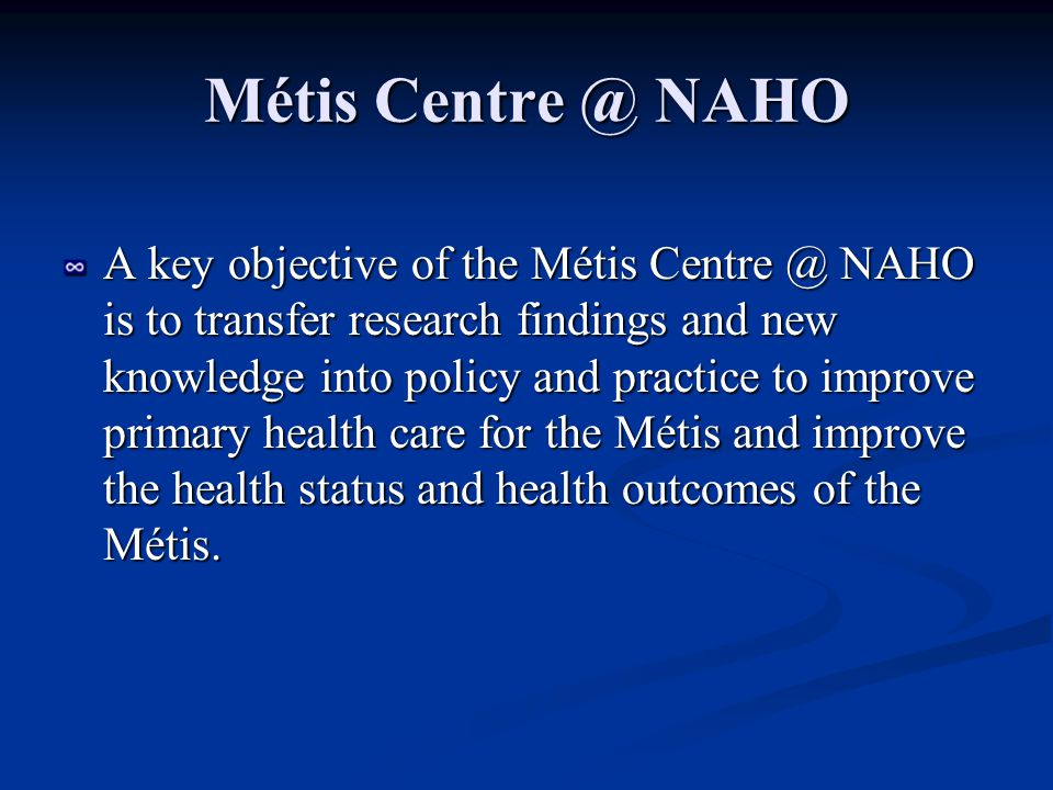 Knowledge translation for MC@NAHO involves the systematic examination of: the origin of the research; the assumptions underpinning the research process; the degree to which the research is perceived to have resulted in changes to policy, practice and health outcomes for organizations and Métis/First Nations/Inuit (M/FN/I) communities; and the perceptions of factors which impeded or supported the translation of the research into improved health outcomes and health status for M/FN/I communities.
