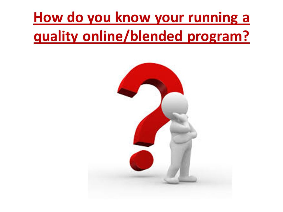 How do you know your running a quality online/blended program